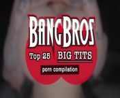 BANGBROS - Our Top 25 Big Tits In Porn Compilation Video! Check It Out. from 25 4